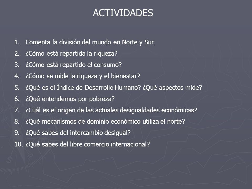ACTIVIDADES 1.Comenta la división del mundo en Norte y Sur.