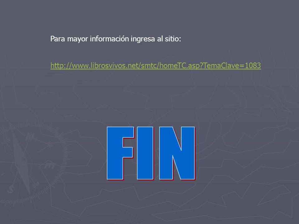 Para mayor información ingresa al sitio: http://www.librosvivos.net/smtc/homeTC.asp?TemaClave=1083