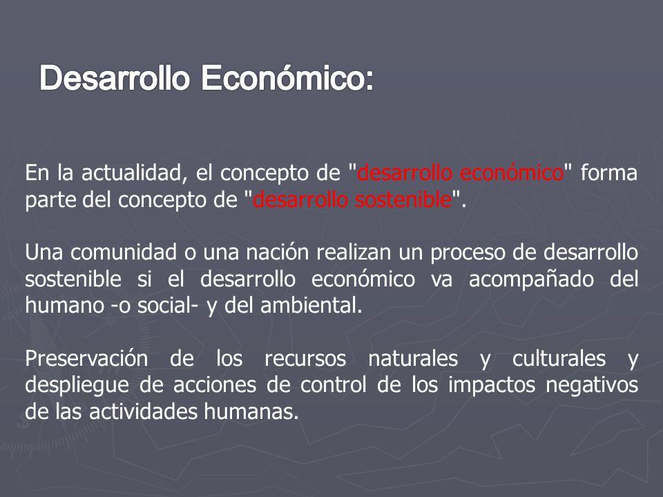 En la actualidad, el concepto de desarrollo económico forma parte del concepto de desarrollo sostenible .