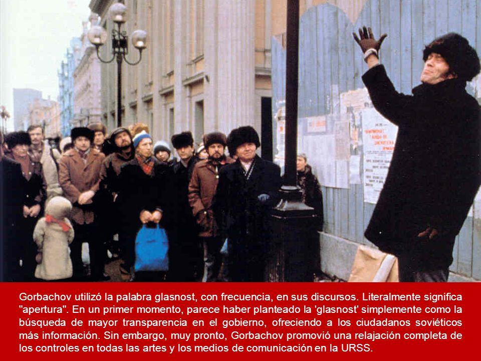Gorbachov utilizó la palabra glasnost, con frecuencia, en sus discursos. Literalmente significa