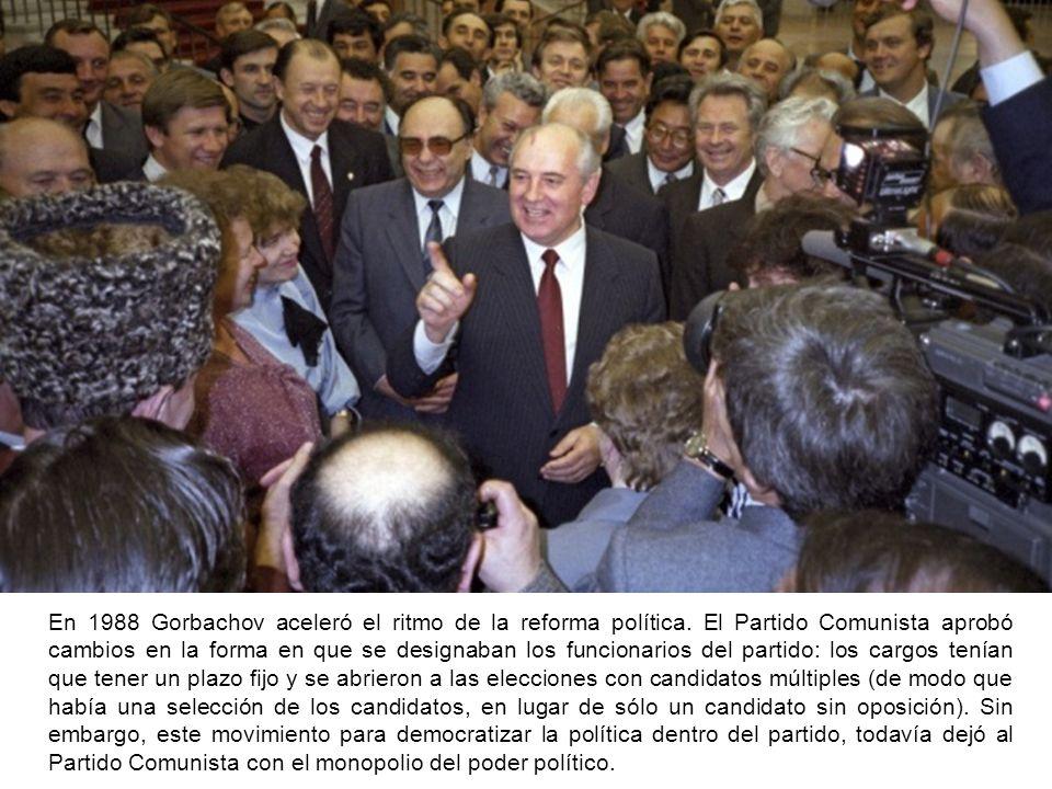 En 1988 Gorbachov aceleró el ritmo de la reforma política. El Partido Comunista aprobó cambios en la forma en que se designaban los funcionarios del p