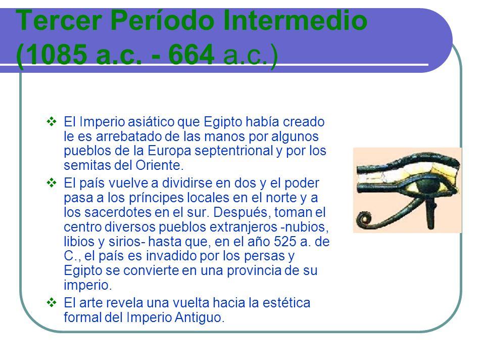 Tercer Período Intermedio (1085 a.c. - 664 a.c.) El Imperio asiático que Egipto había creado le es arrebatado de las manos por algunos pueblos de la E