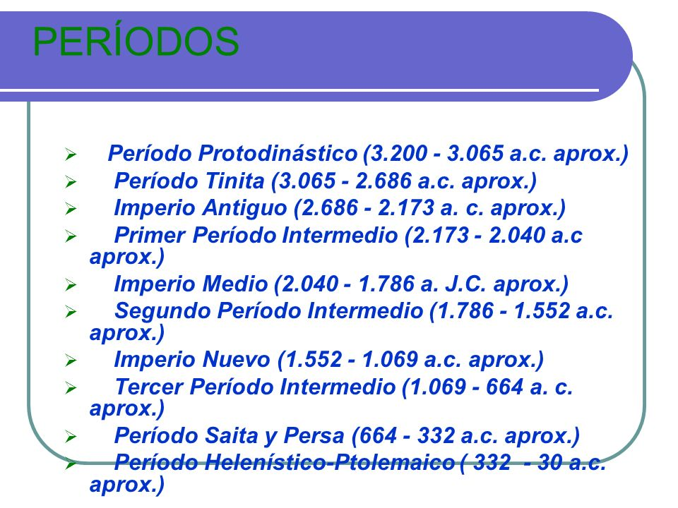 PERÍODOS Período Protodinástico (3.200 - 3.065 a.c. aprox.) Período Tinita (3.065 - 2.686 a.c. aprox.) Imperio Antiguo (2.686 - 2.173 a. c. aprox.) Pr