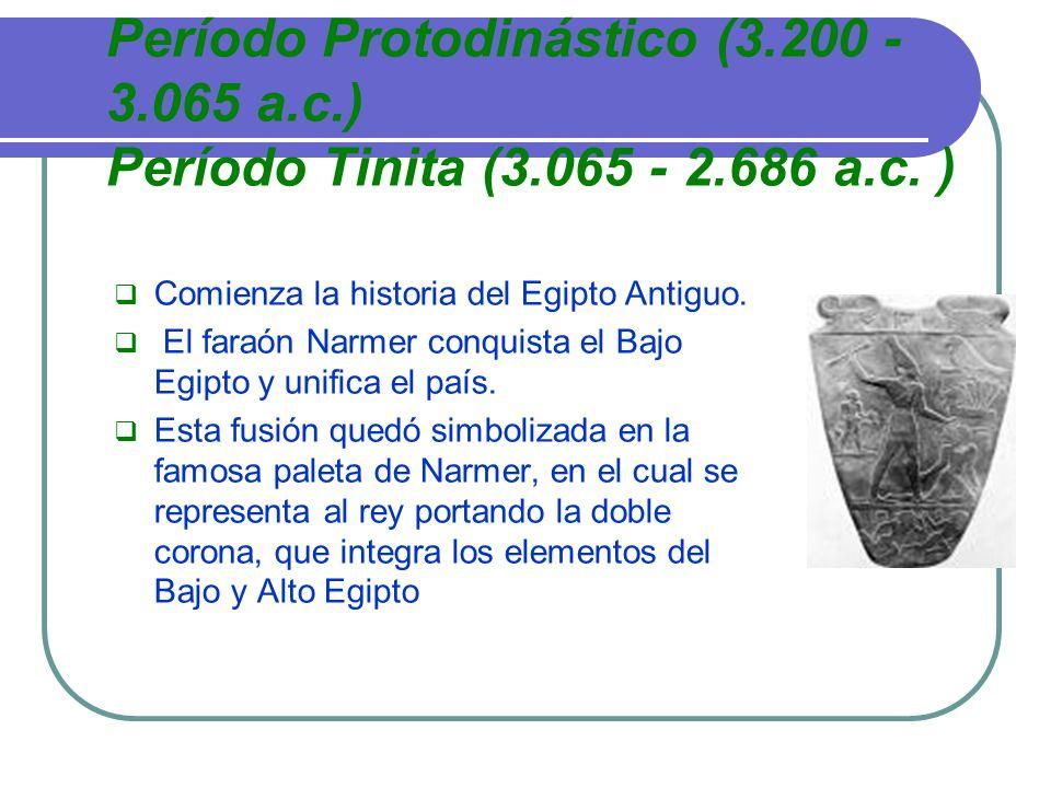 Período Protodinástico (3.200 - 3.065 a.c.) Período Tinita (3.065 - 2.686 a.c. ) Comienza la historia del Egipto Antiguo. El faraón Narmer conquista e