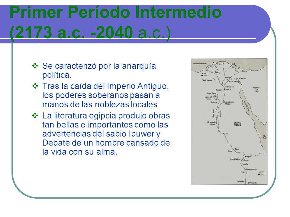 Primer Período Intermedio (2173 a.c. -2040 a.c.) Se caracterizó por la anarquía política. Tras la caída del Imperio Antiguo, los poderes soberanos pas