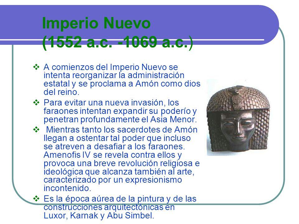 Imperio Nuevo (1552 a.c. -1069 a.c.) A comienzos del Imperio Nuevo se intenta reorganizar la administración estatal y se proclama a Amón como dios del