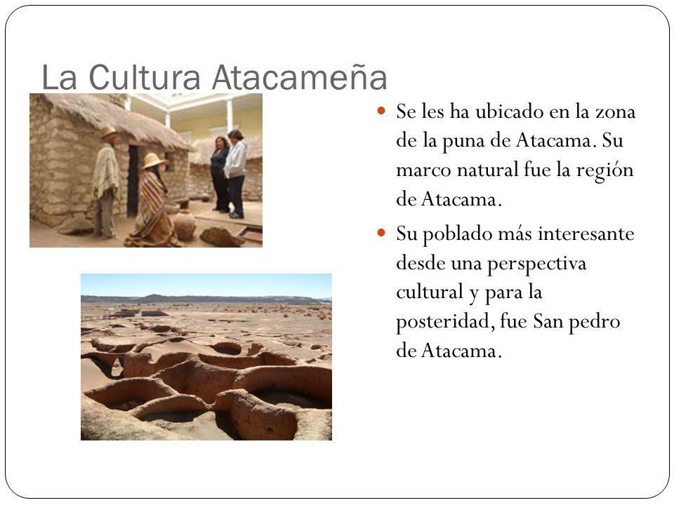 La Cultura Atacameña Se les ha ubicado en la zona de la puna de Atacama. Su marco natural fue la región de Atacama. Su poblado más interesante desde u
