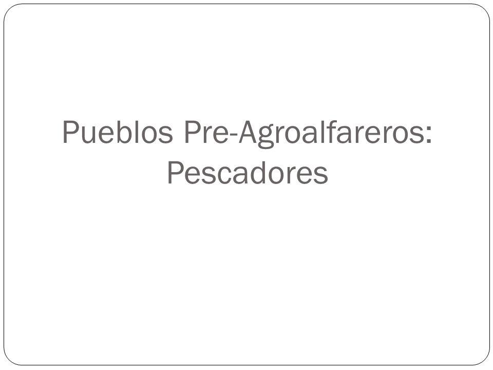 Pueblos Pre-Agroalfareros: Pescadores