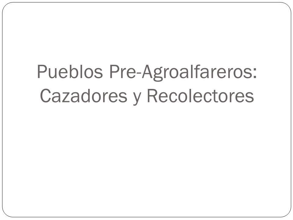 Pueblos Pre-Agroalfareros: Cazadores y Recolectores