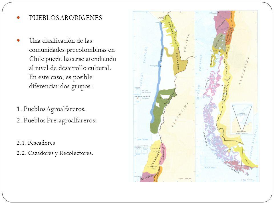 PUEBLOS ABORIGÉNES Una clasificación de las comunidades precolombinas en Chile puede hacerse atendiendo al nivel de desarrollo cultural. En este caso,