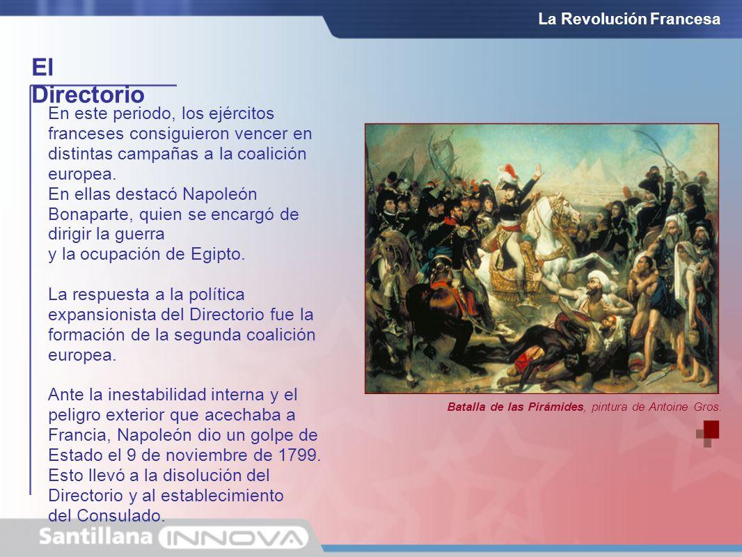 El Directorio La Revolución Francesa En este periodo, los ejércitos franceses consiguieron vencer en distintas campañas a la coalición europea. En ell