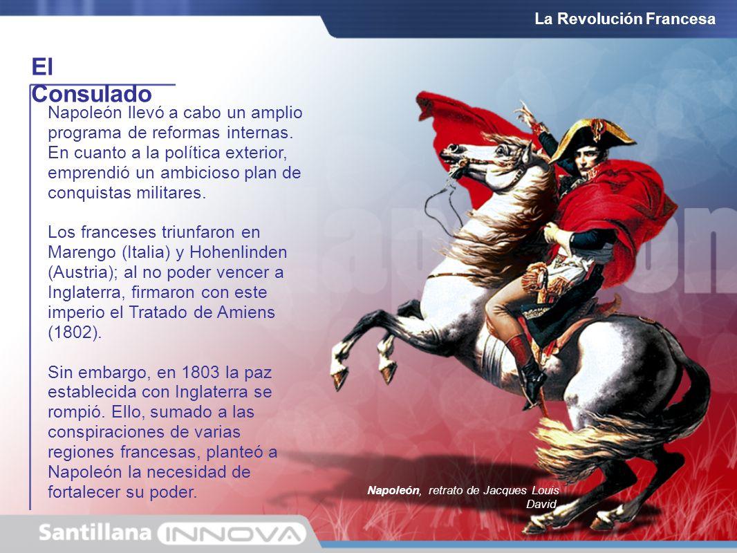 El Consulado La Revolución Francesa Napoleón llevó a cabo un amplio programa de reformas internas. En cuanto a la política exterior, emprendió un ambi