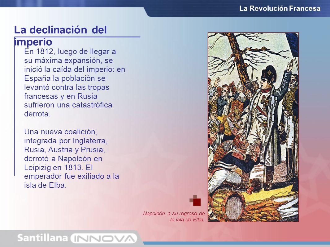 La declinación del imperio La Revolución Francesa En 1812, luego de llegar a su máxima expansión, se inició la caída del imperio: en España la poblaci