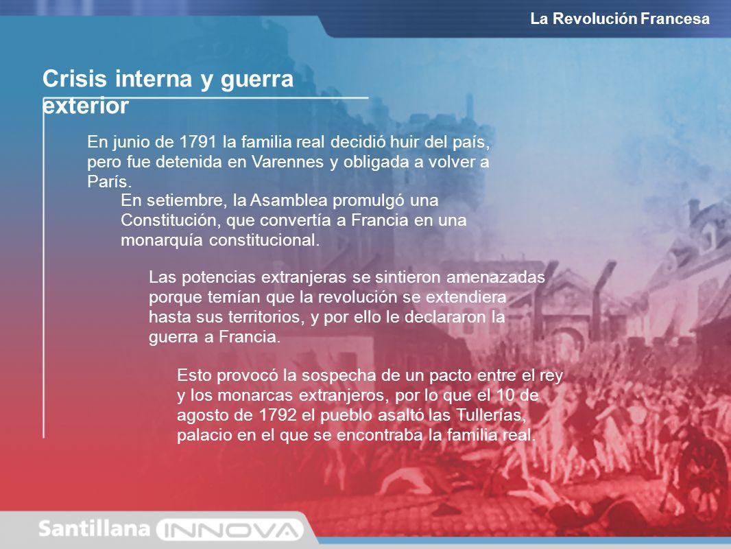 Crisis interna y guerra exterior En setiembre, la Asamblea promulgó una Constitución, que convertía a Francia en una monarquía constitucional. En juni