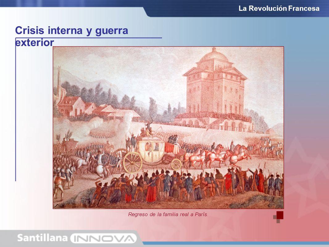 Crisis interna y guerra exterior Regreso de la familia real a París. La Revolución Francesa