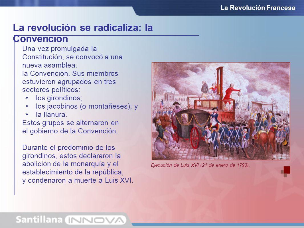 La revolución se radicaliza: la Convención La Revolución Francesa Una vez promulgada la Constitución, se convocó a una nueva asamblea: la Convención.