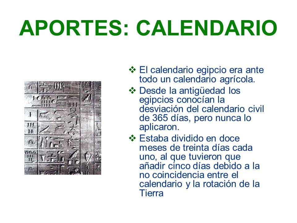 APORTES: CALENDARIO El calendario egipcio era ante todo un calendario agrícola. Desde la antigüedad los egipcios conocían la desviación del calendario
