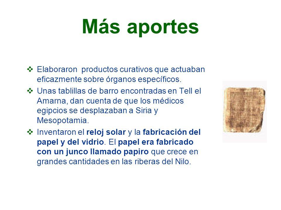 Más aportes Elaboraron productos curativos que actuaban eficazmente sobre órganos específicos. Unas tablillas de barro encontradas en Tell el Amarna,