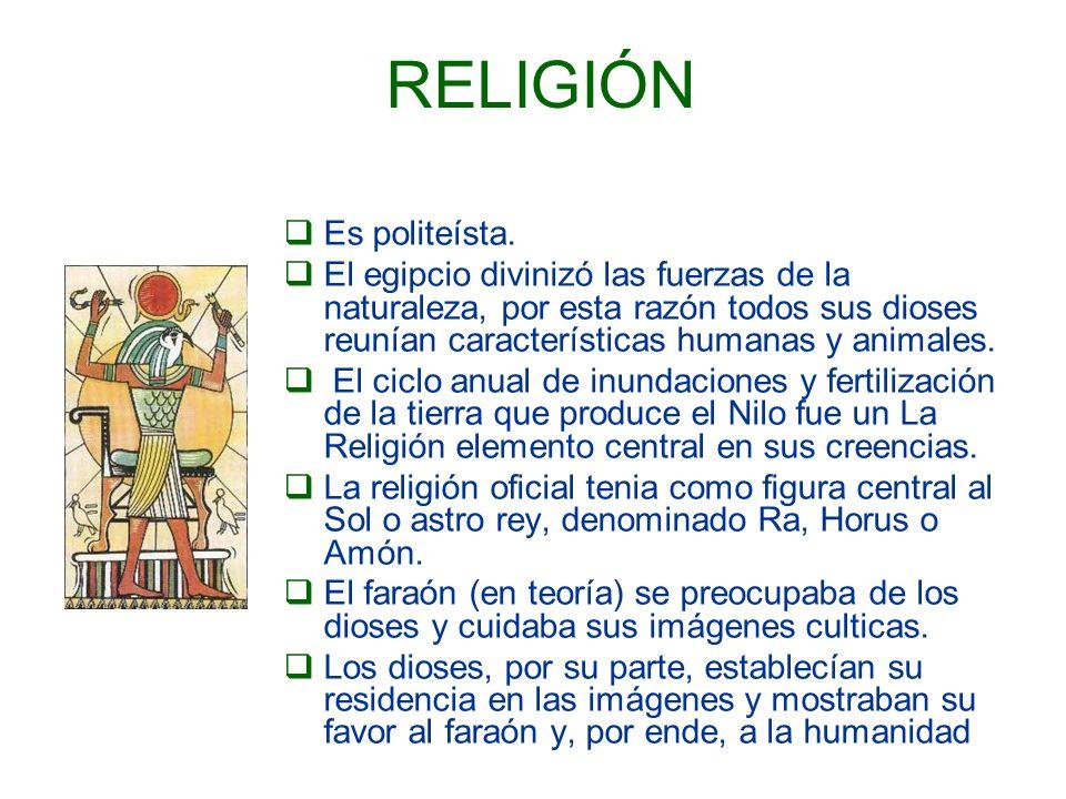 RELIGIÓN Es politeísta. El egipcio divinizó las fuerzas de la naturaleza, por esta razón todos sus dioses reunían características humanas y animales.