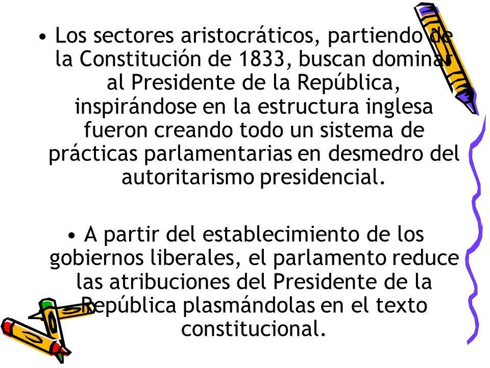 Los sectores aristocráticos, partiendo de la Constitución de 1833, buscan dominar al Presidente de la República, inspirándose en la estructura inglesa