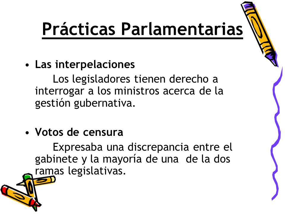Prácticas Parlamentarias Las interpelaciones Los legisladores tienen derecho a interrogar a los ministros acerca de la gestión gubernativa. Votos de c