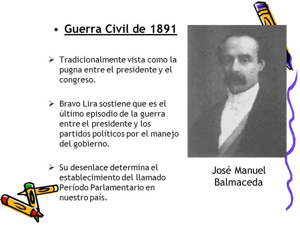 Guerra Civil de 1891 Tradicionalmente vista como la pugna entre el presidente y el congreso. Bravo Lira sostiene que es el último episodio de la guerr
