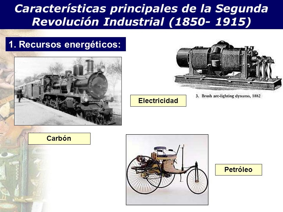 Características principales de la Segunda Revolución Industrial (1850- 1915) 1. Recursos energéticos: Carbón Petróleo Electricidad
