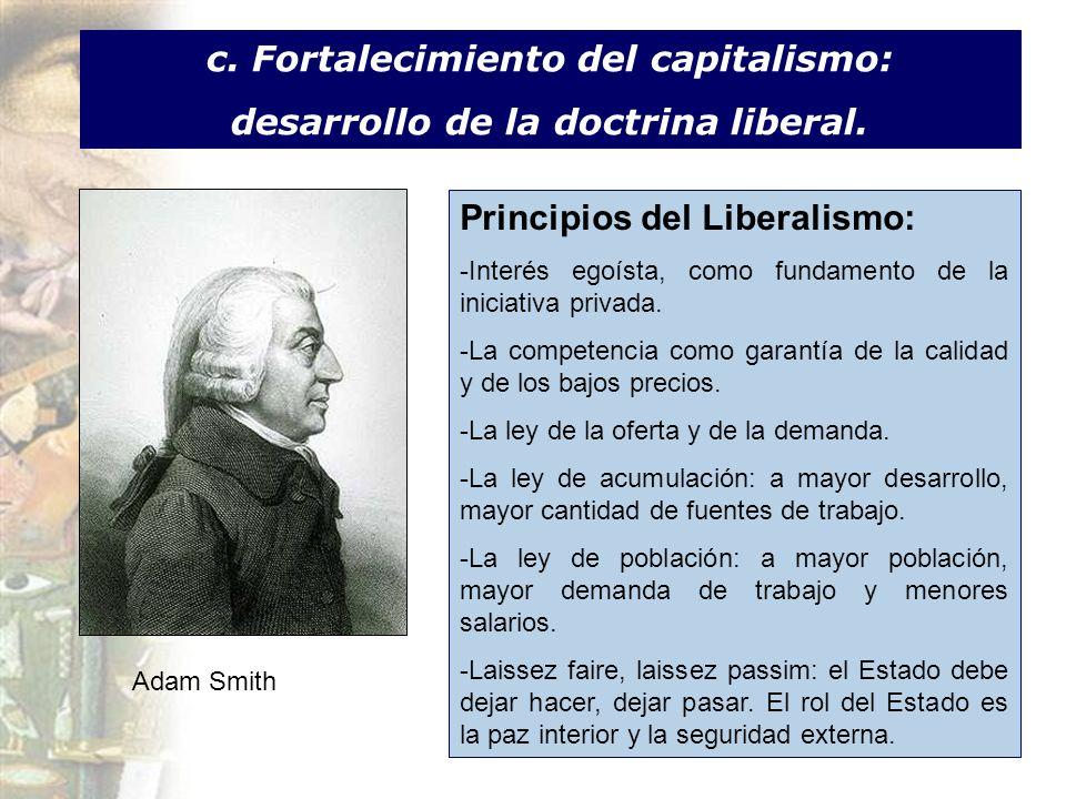 c. Fortalecimiento del capitalismo: desarrollo de la doctrina liberal. Principios del Liberalismo: -Interés egoísta, como fundamento de la iniciativa