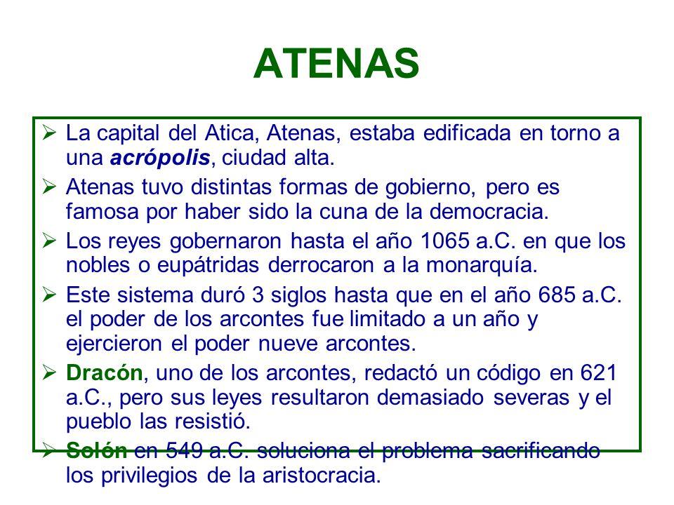 ATENAS La capital del Atica, Atenas, estaba edificada en torno a una acrópolis, ciudad alta. Atenas tuvo distintas formas de gobierno, pero es famosa