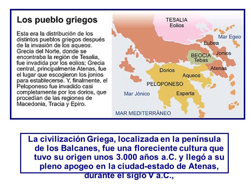 La civilización Griega, localizada en la península de los Balcanes, fue una floreciente cultura que tuvo su origen unos 3.000 años a.C. y llegó a su p