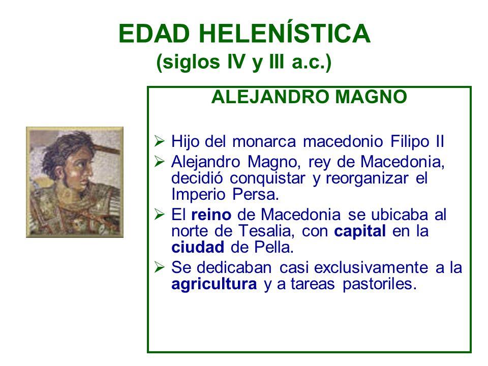 EDAD HELENÍSTICA (siglos IV y III a.c.) ALEJANDRO MAGNO Hijo del monarca macedonio Filipo II Alejandro Magno, rey de Macedonia, decidió conquistar y r