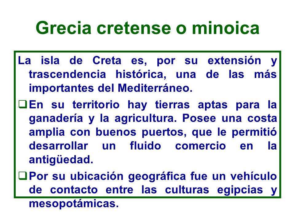 Grecia cretense o minoica La isla de Creta es, por su extensión y trascendencia histórica, una de las más importantes del Mediterráneo. En su territor