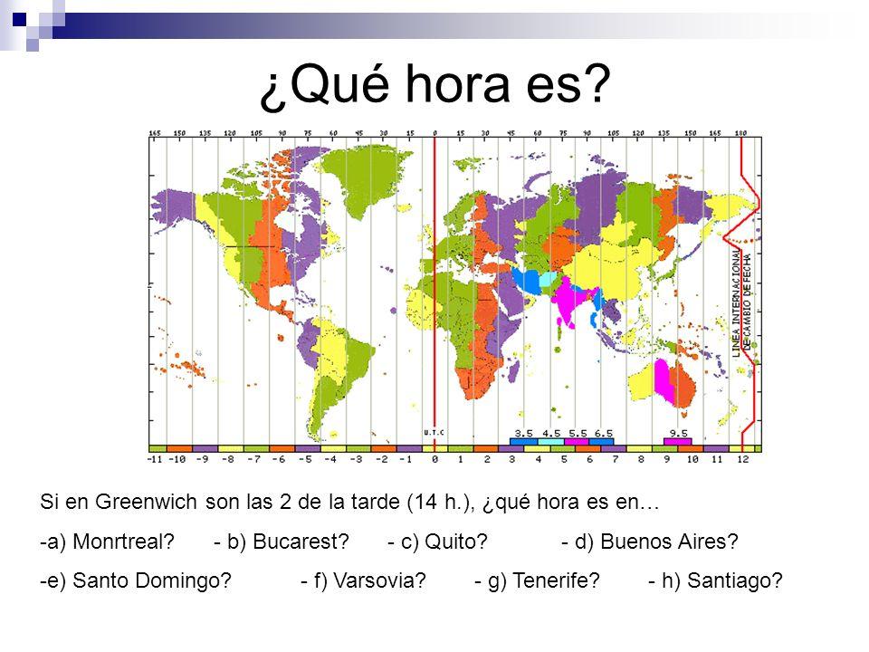 ¿Qué hora es? Si en Greenwich son las 2 de la tarde (14 h.), ¿qué hora es en… -a) Monrtreal?- b) Bucarest?- c) Quito?- d) Buenos Aires? -e) Santo Domi