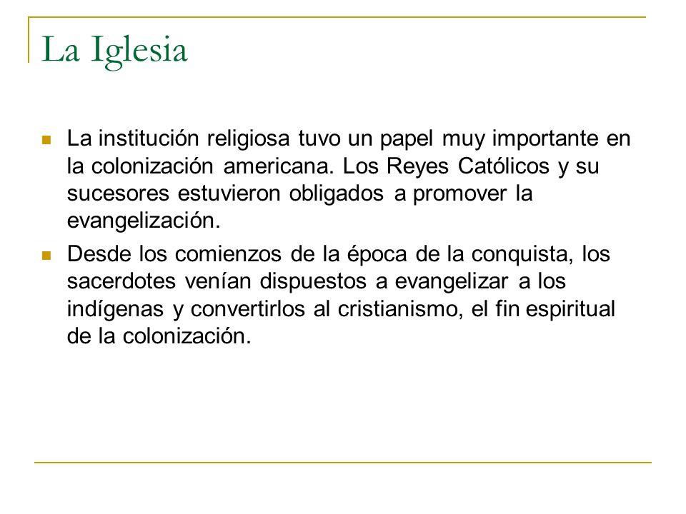La Iglesia La institución religiosa tuvo un papel muy importante en la colonización americana. Los Reyes Católicos y su sucesores estuvieron obligados