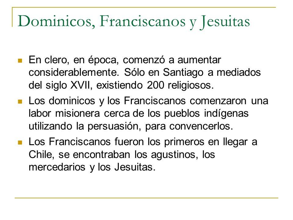 Dominicos, Franciscanos y Jesuitas En clero, en época, comenzó a aumentar considerablemente. Sólo en Santiago a mediados del siglo XVII, existiendo 20