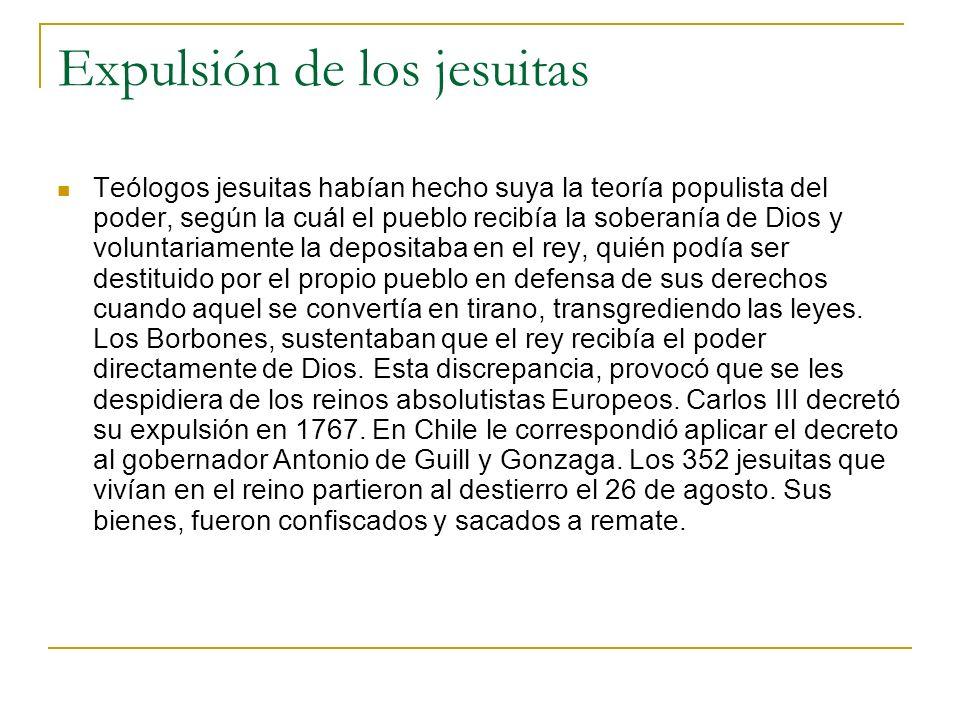 Expulsión de los jesuitas Teólogos jesuitas habían hecho suya la teoría populista del poder, según la cuál el pueblo recibía la soberanía de Dios y vo