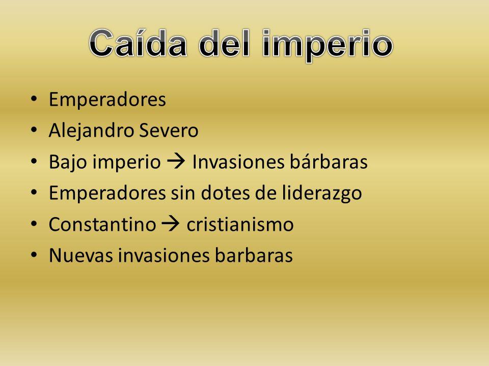 Emperadores Alejandro Severo Bajo imperio Invasiones bárbaras Emperadores sin dotes de liderazgo Constantino cristianismo Nuevas invasiones barbaras