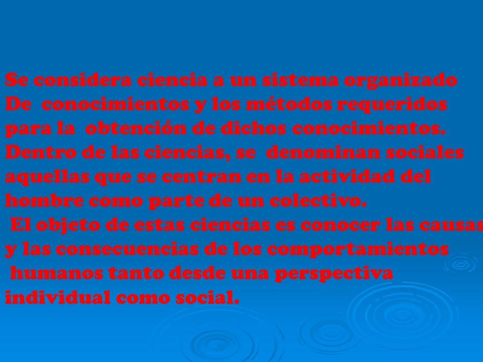 Se considera ciencia a un sistema organizado De conocimientos y los métodos requeridos para la obtención de dichos conocimientos. Dentro de las cienci