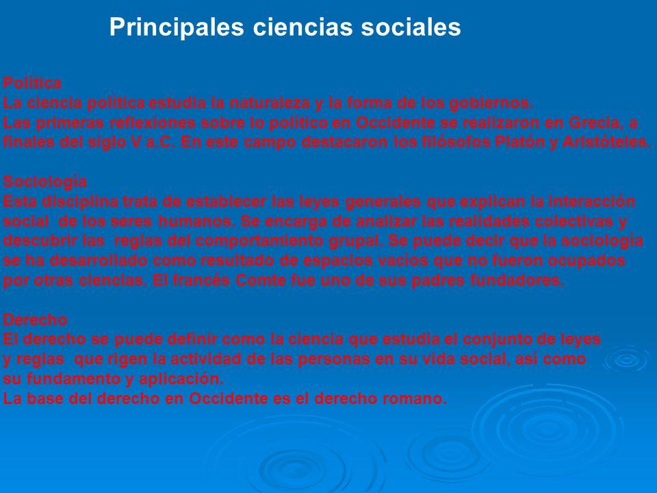 Principales ciencias sociales Política La ciencia política estudia la naturaleza y la forma de los gobiernos. Las primeras reflexiones sobre lo políti