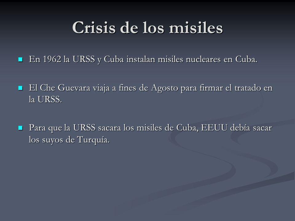 Crisis de los misiles En 1962 la URSS y Cuba instalan misiles nucleares en Cuba. En 1962 la URSS y Cuba instalan misiles nucleares en Cuba. El Che Gue