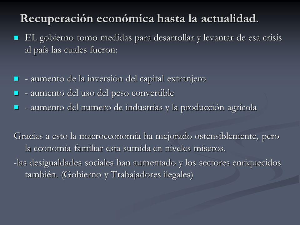 Recuperación económica hasta la actualidad. EL gobierno tomo medidas para desarrollar y levantar de esa crisis al país las cuales fueron: EL gobierno