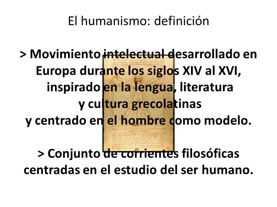 El humanismo: definición > Movimiento intelectual desarrollado en Europa durante los siglos XIV al XVI, inspirado en la lengua, literatura y cultura g