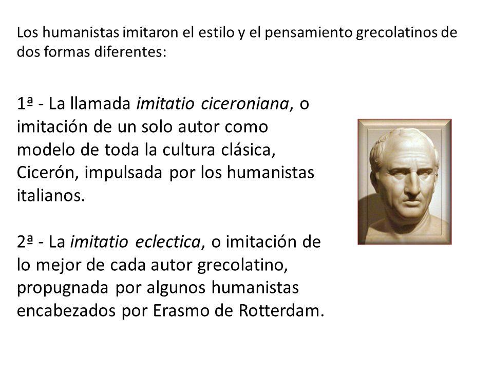 1ª - La llamada imitatio ciceroniana, o imitación de un solo autor como modelo de toda la cultura clásica, Cicerón, impulsada por los humanistas itali