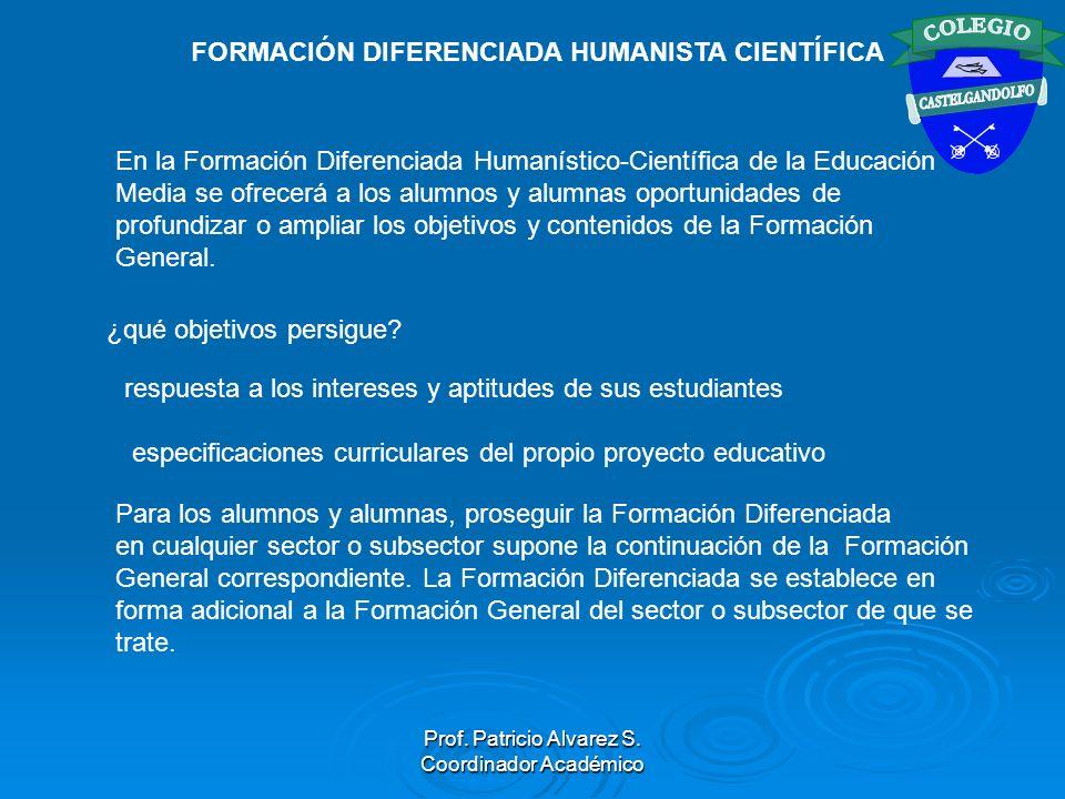 FORMACIÓN DIFERENCIADA HUMANISTA CIENTÍFICA En la Formación Diferenciada Humanístico-Científica de la Educación Media se ofrecerá a los alumnos y alum