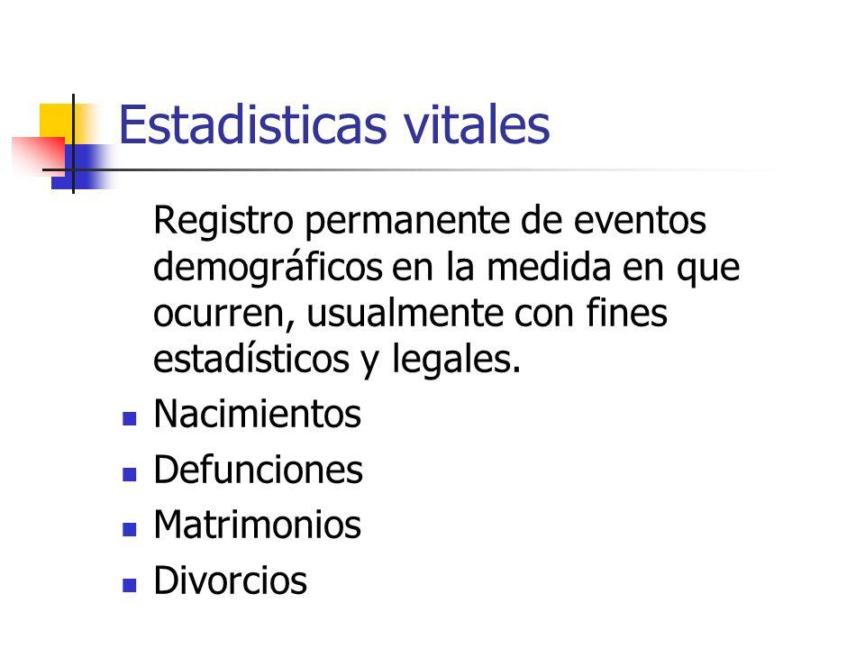 Estadisticas vitales Registro permanente de eventos demográficos en la medida en que ocurren, usualmente con fines estadísticos y legales. Nacimientos