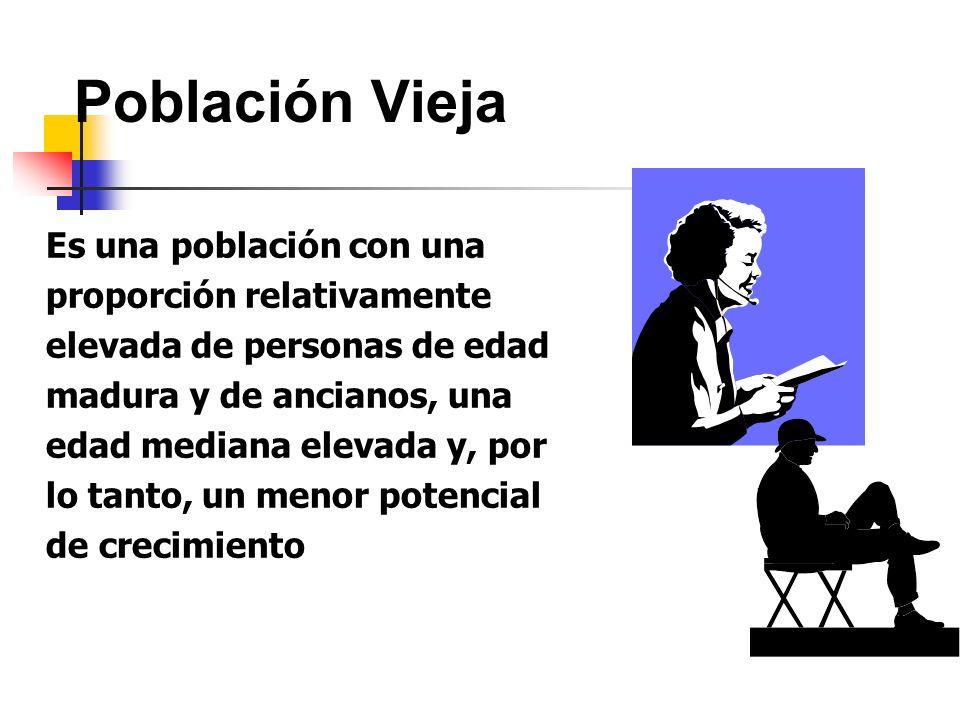 Población Vieja Es una población con una proporción relativamente elevada de personas de edad madura y de ancianos, una edad mediana elevada y, por lo