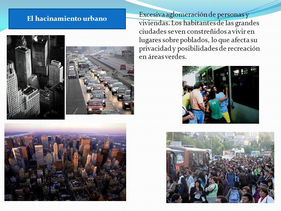 El hacinamiento urbano Excesiva aglomeración de personas y viviendas. Los habitantes de las grandes ciudades se ven constreñidos a vivir en lugares so
