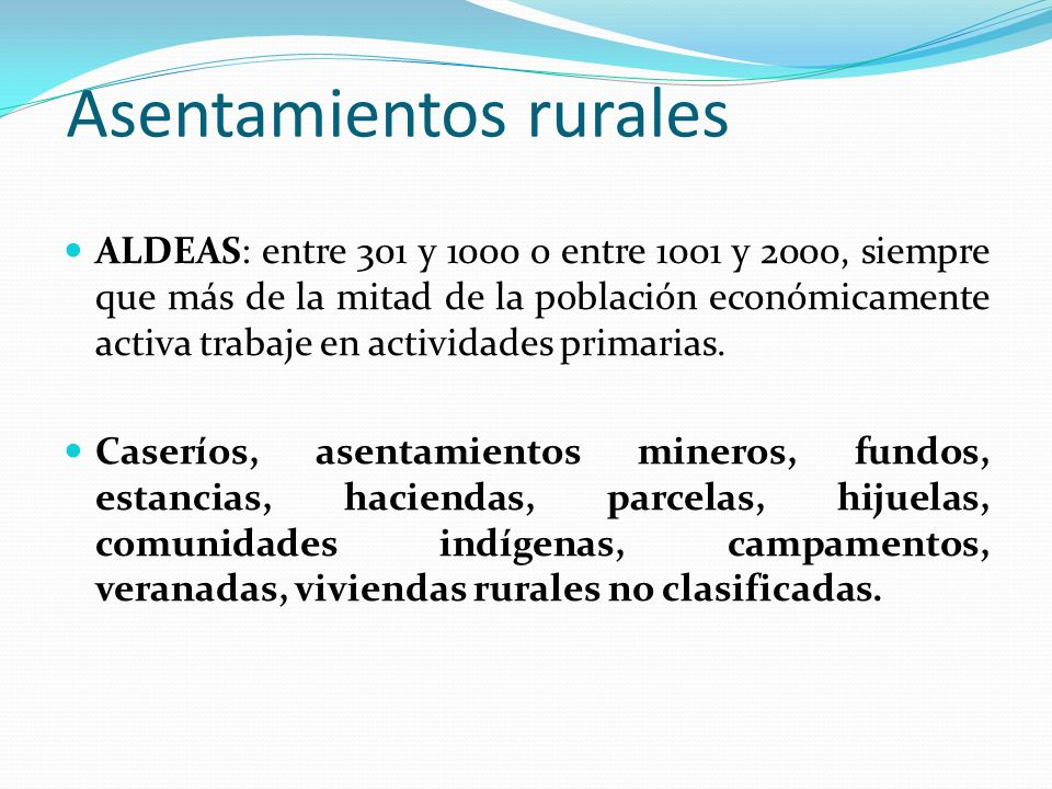 Asentamientos rurales ALDEAS: entre 301 y 1000 o entre 1001 y 2000, siempre que más de la mitad de la población económicamente activa trabaje en activ