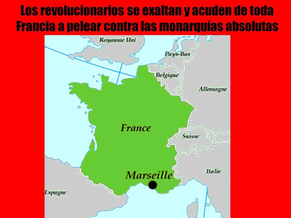 Los revolucionarios se exaltan y acuden de toda Francia a pelear contra las monarquías absolutas