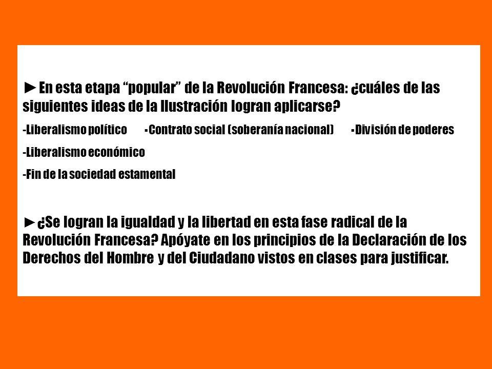 En esta etapa popular de la Revolución Francesa: ¿cuáles de las siguientes ideas de la Ilustración logran aplicarse? -Liberalismo político Contrato so
